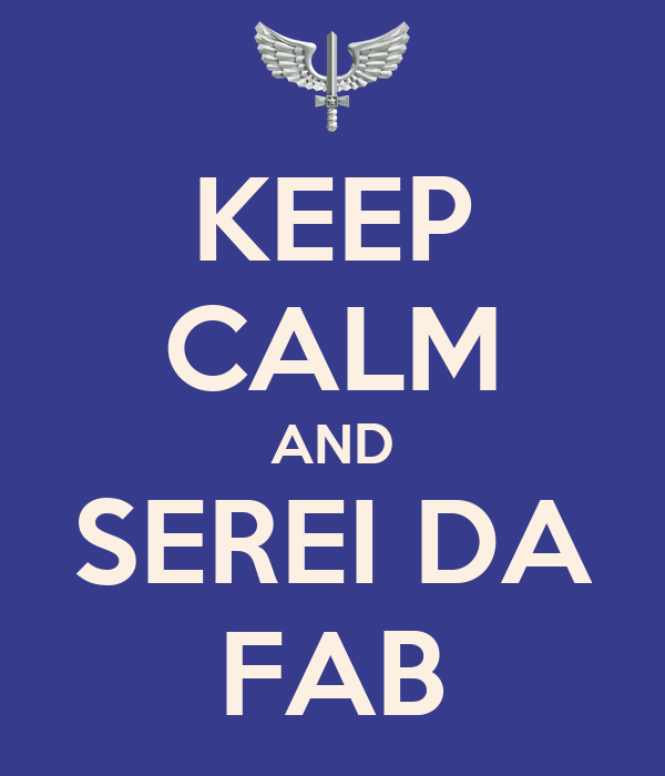 KEEP CALM AND SEREI DA FAB