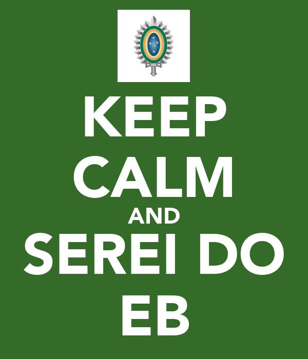 KEEP CALM AND SEREI DO EB