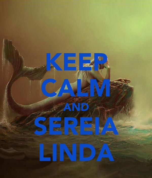 KEEP CALM AND SEREIA LINDA