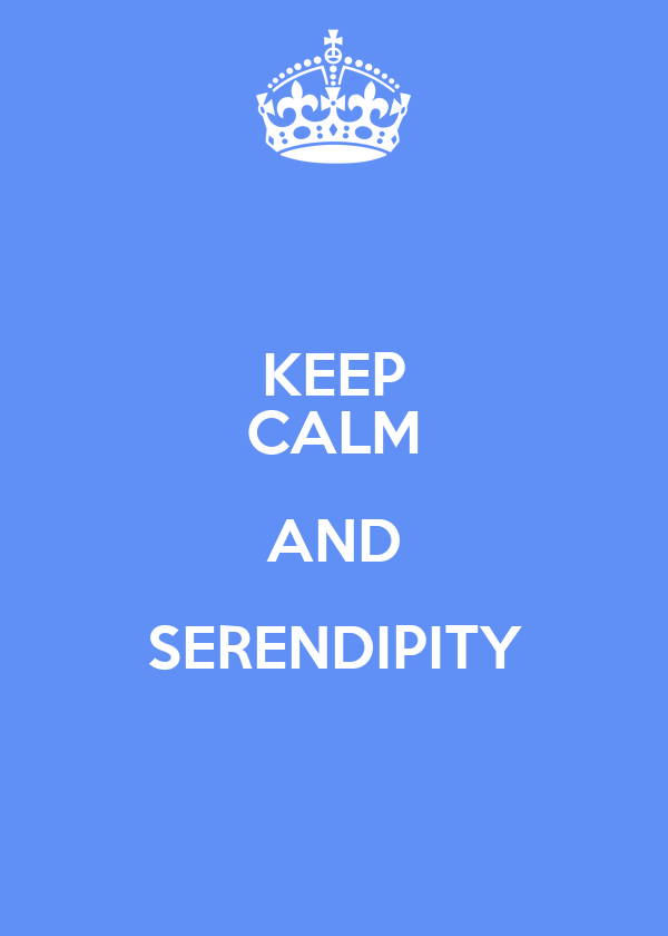 KEEP CALM AND SERENDIPITY