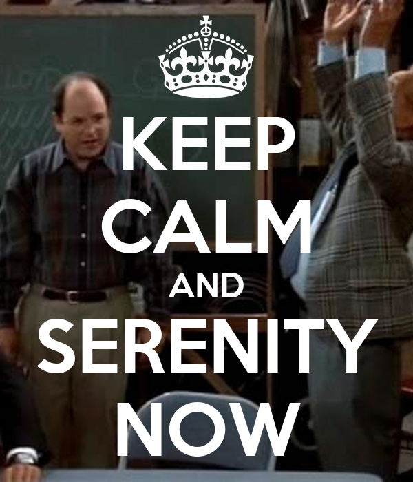 KEEP CALM AND SERENITY NOW