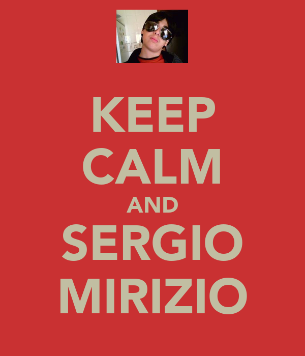 KEEP CALM AND SERGIO MIRIZIO