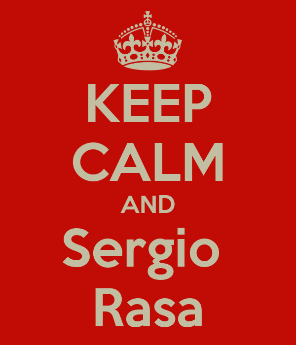 KEEP CALM AND Sergio  Rasa