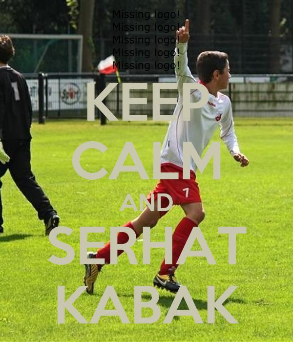 KEEP CALM AND SERHAT KABAK