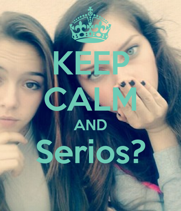 KEEP CALM AND Serios?