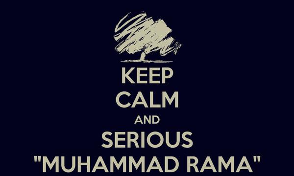 "KEEP CALM AND SERIOUS ""MUHAMMAD RAMA"""