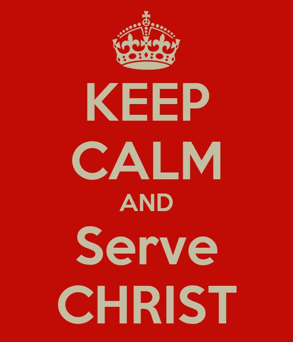 KEEP CALM AND Serve CHRIST