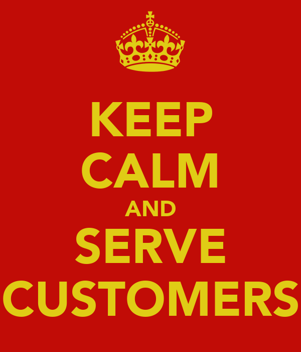 KEEP CALM AND SERVE CUSTOMERS