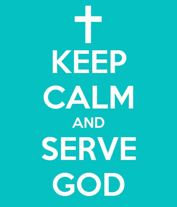 KEEP CALM AND SERVE GOD