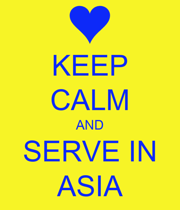 KEEP CALM AND SERVE IN ASIA