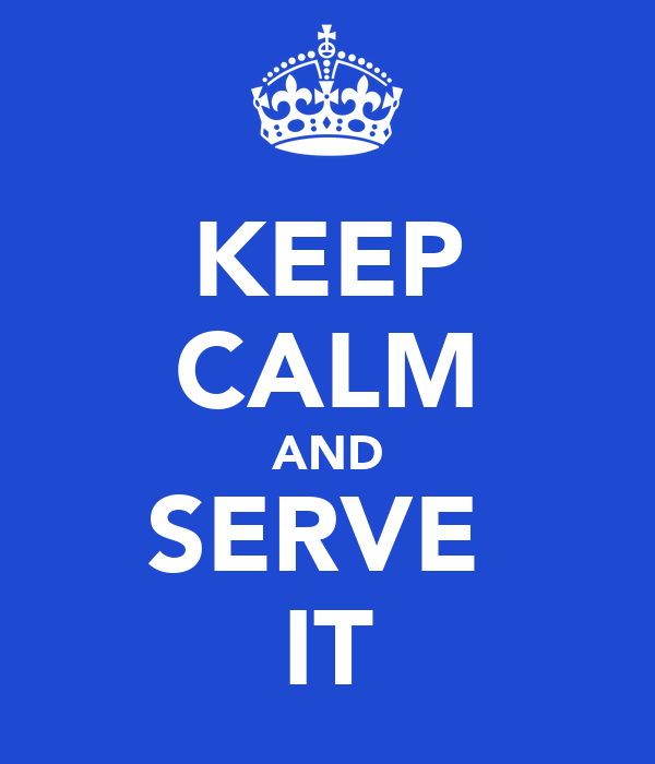KEEP CALM AND SERVE  IT