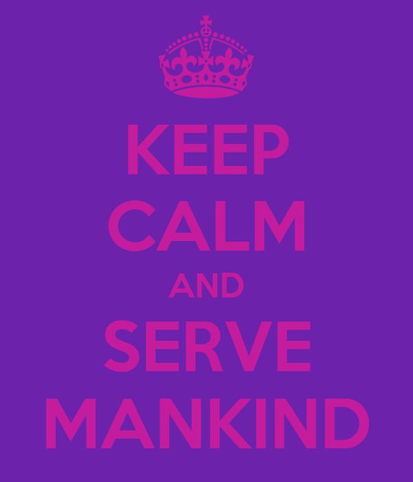 KEEP CALM AND SERVE MANKIND