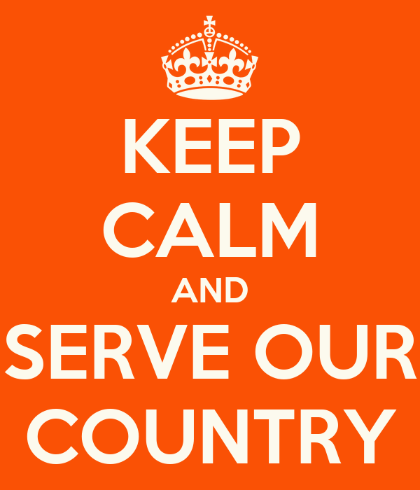 KEEP CALM AND SERVE OUR COUNTRY
