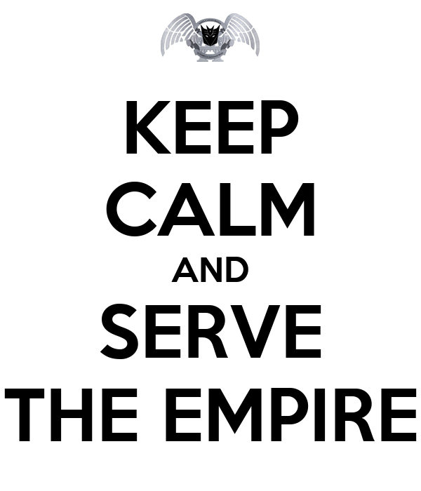 KEEP CALM AND SERVE THE EMPIRE