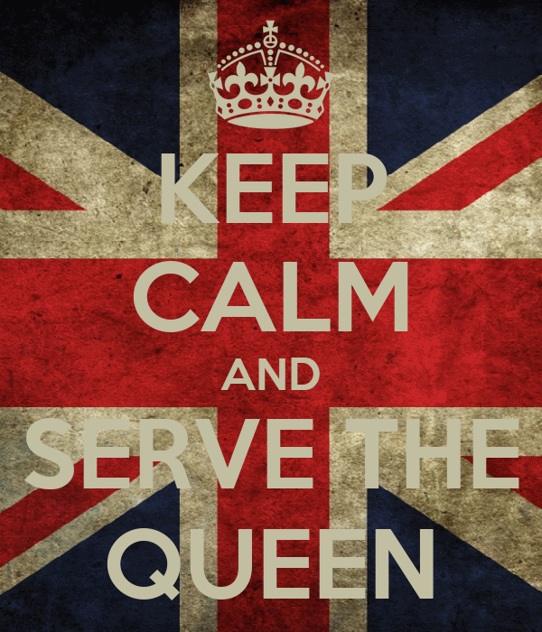 KEEP CALM AND SERVE THE QUEEN