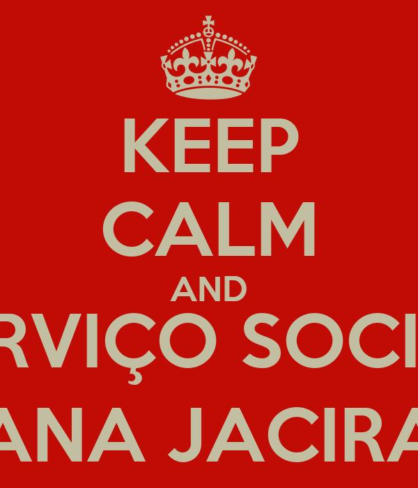 KEEP CALM AND SERVIÇO SOCIAL ANA JACIRA