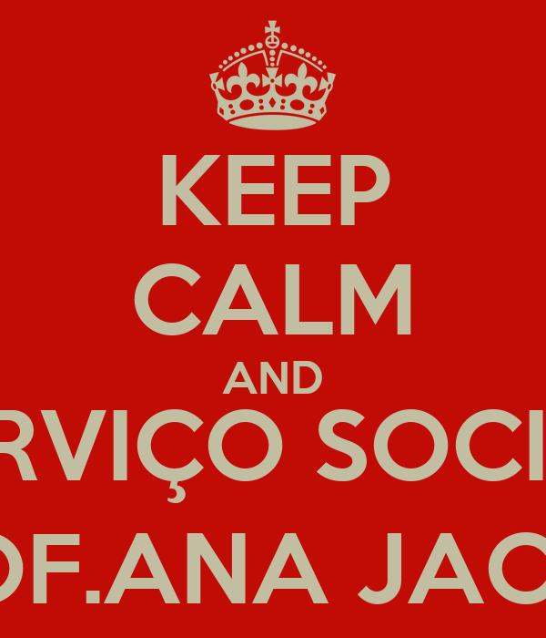 KEEP CALM AND SERVIÇO SOCIAL PROF.ANA JACIRA