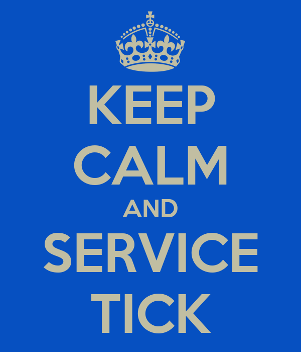 KEEP CALM AND SERVICE TICK