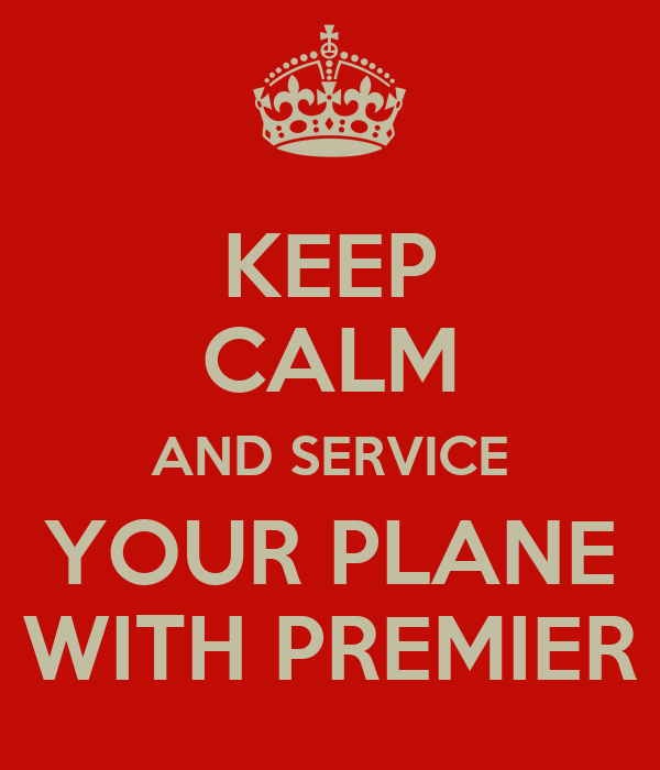 KEEP CALM AND SERVICE YOUR PLANE WITH PREMIER