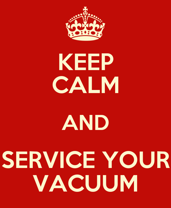 KEEP CALM AND SERVICE YOUR VACUUM