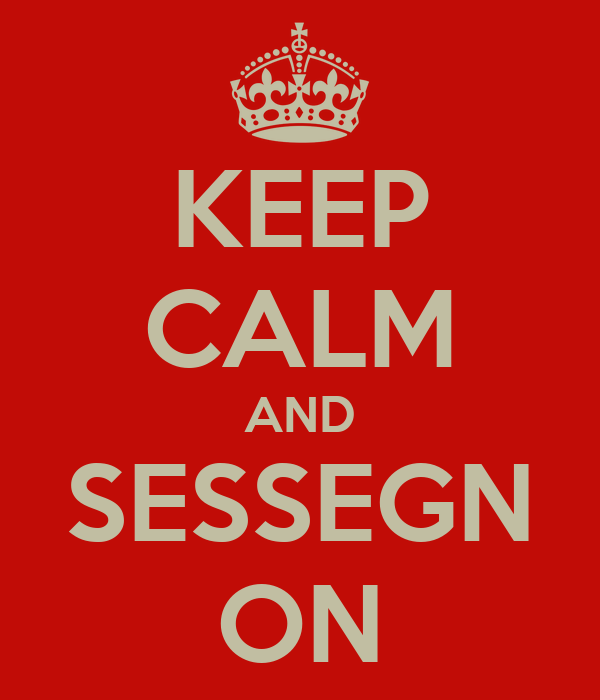KEEP CALM AND SESSEGN ON