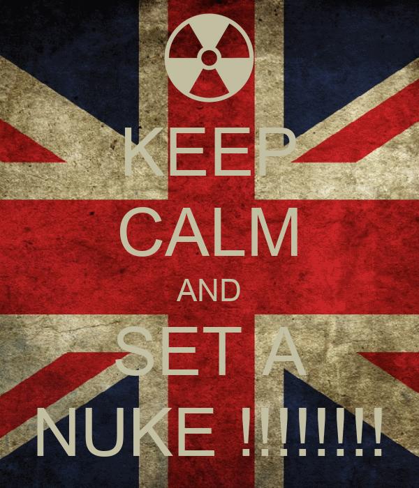 KEEP CALM AND SET A NUKE !!!!!!!!