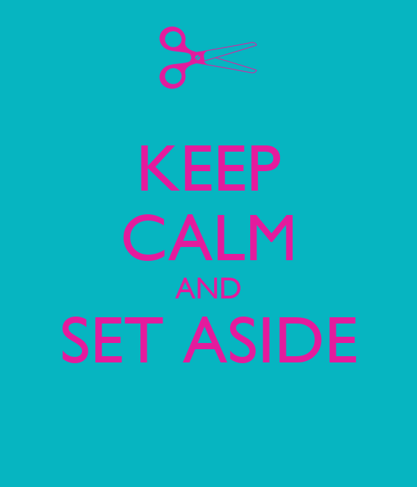 KEEP CALM AND SET ASIDE
