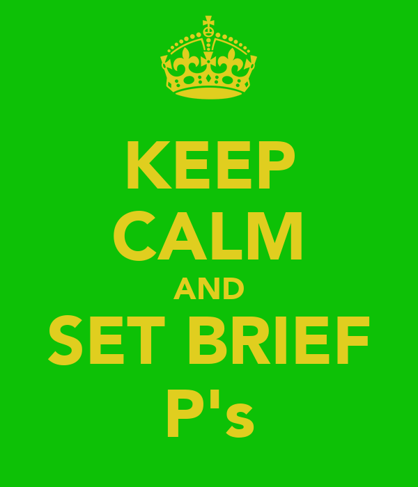 KEEP CALM AND SET BRIEF P's