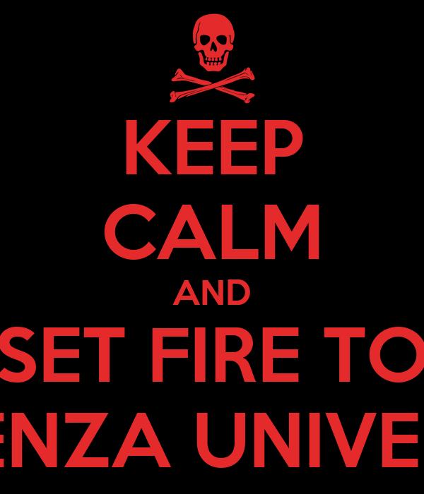 KEEP CALM AND SET FIRE TO SAPIENZA UNIVERSITY
