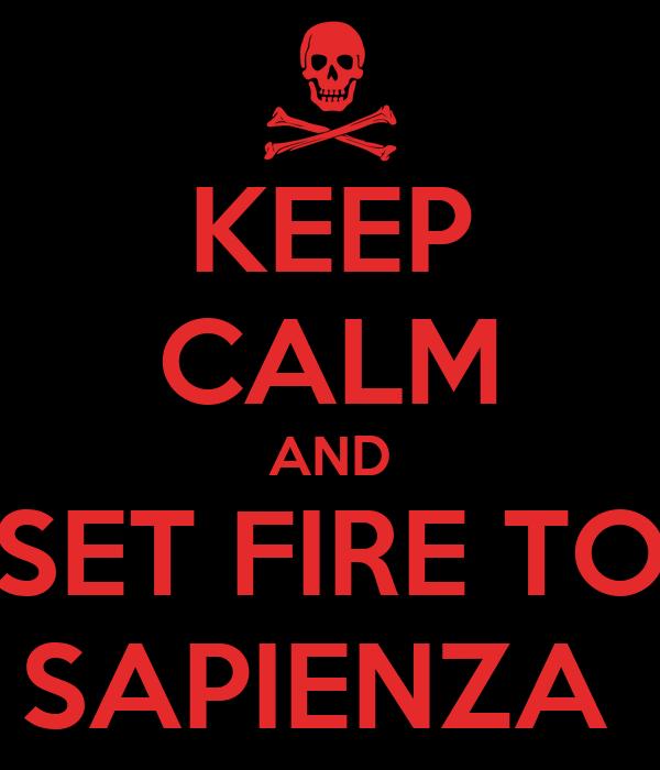 KEEP CALM AND SET FIRE TO SAPIENZA