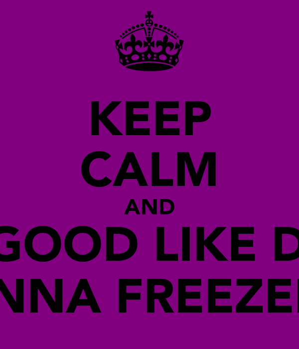 KEEP CALM AND SET GOOD LIKE DI ICE INNA FREEZER
