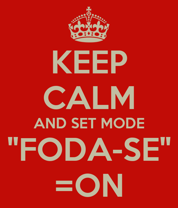 "KEEP CALM AND SET MODE ""FODA-SE"" =ON"