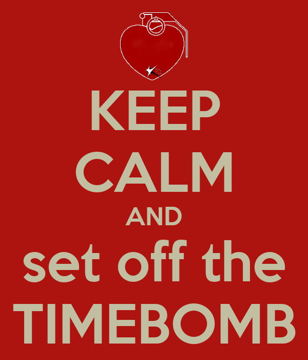 KEEP CALM AND set off the TIMEBOMB