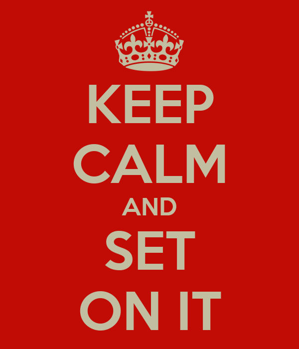KEEP CALM AND SET ON IT