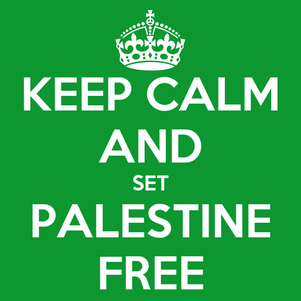 KEEP CALM AND SET PALESTINE FREE