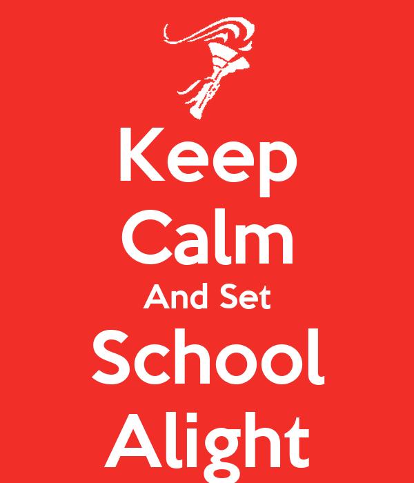 Keep Calm And Set School Alight