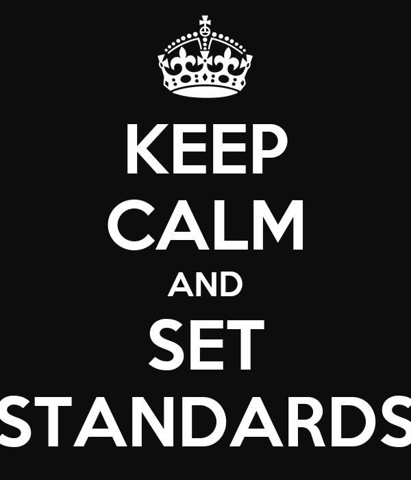 KEEP CALM AND SET STANDARDS