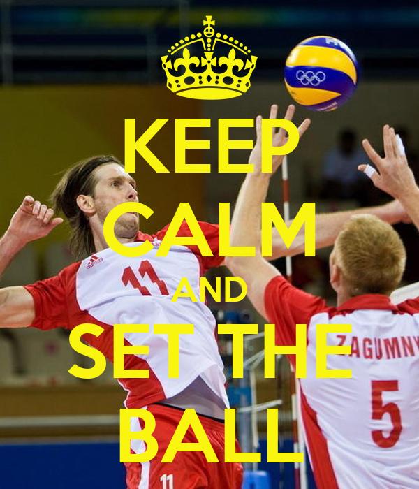 KEEP CALM AND SET THE BALL
