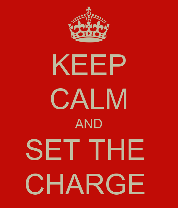 KEEP CALM AND SET THE  CHARGE