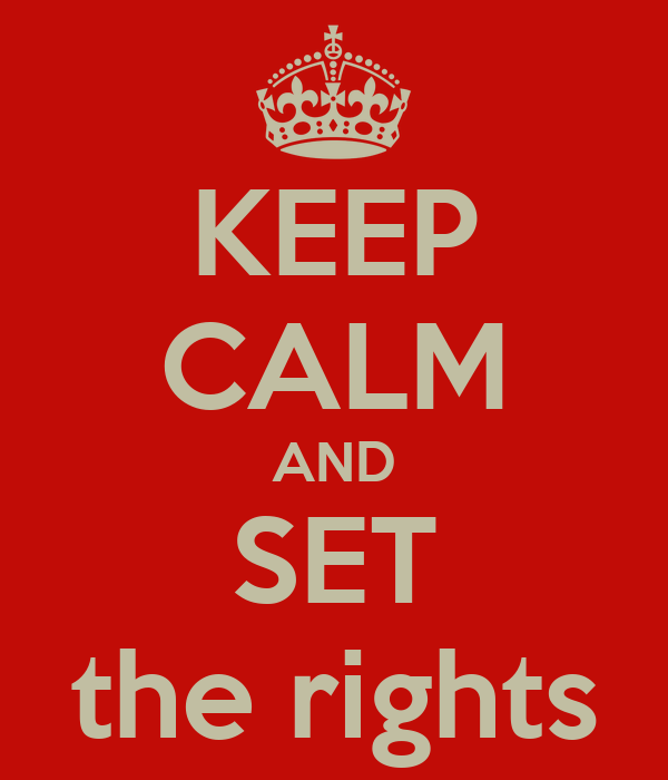 KEEP CALM AND SET the rights
