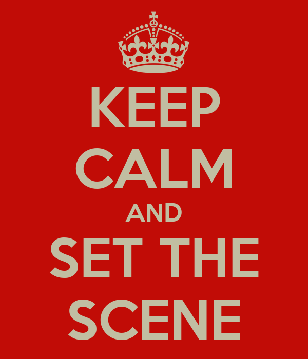 KEEP CALM AND SET THE SCENE