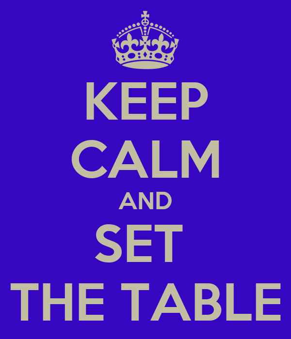 KEEP CALM AND SET  THE TABLE