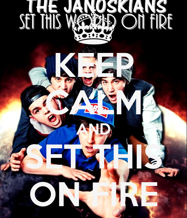 KEEP CALM AND SET THIS ON FIRE