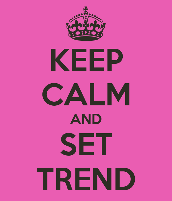 KEEP CALM AND SET TREND
