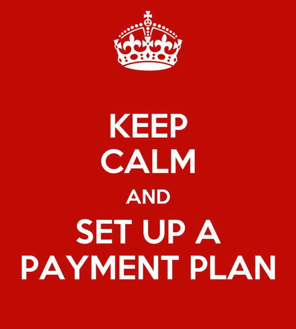 KEEP CALM AND SET UP A PAYMENT PLAN