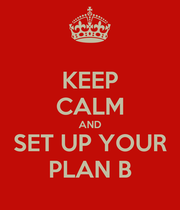KEEP CALM AND SET UP YOUR PLAN B