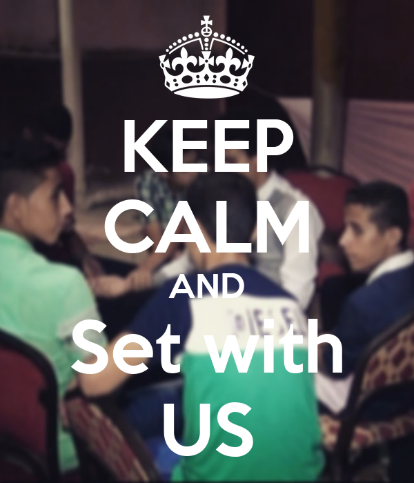 KEEP CALM AND Set with US