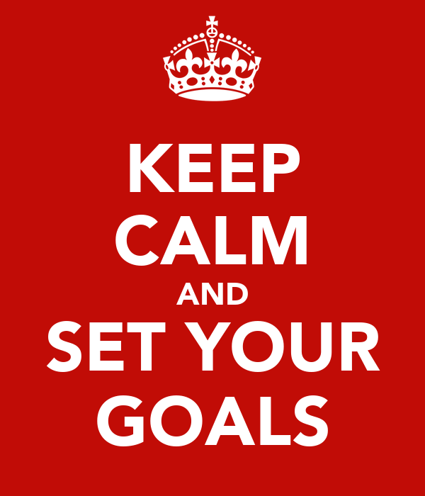 KEEP CALM AND SET YOUR GOALS