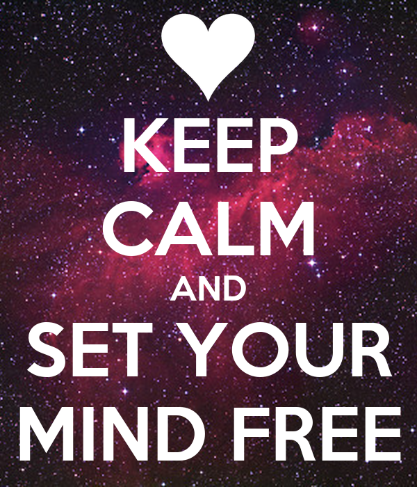 KEEP CALM AND SET YOUR MIND FREE