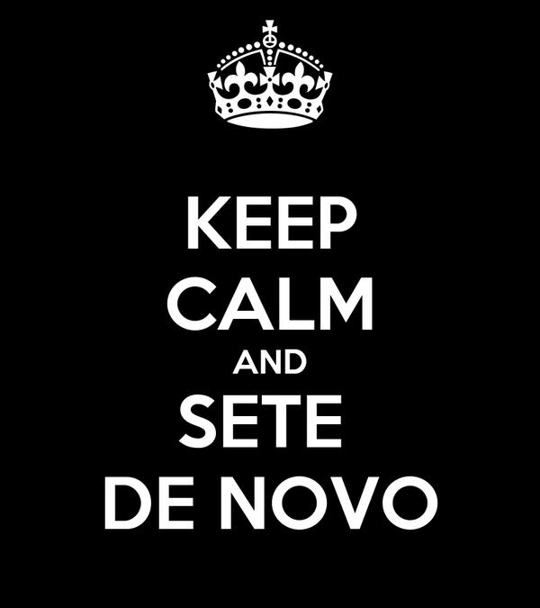 KEEP CALM AND SETE  DE NOVO